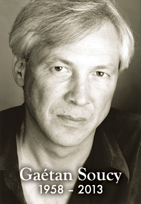 In memoriam, Gaétan Soucy, October 21, 1958 – July 9, 2013