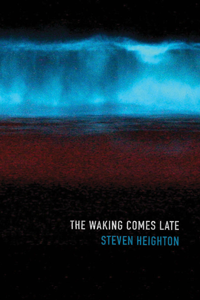 The Waking Comes Late by Steven Heighton