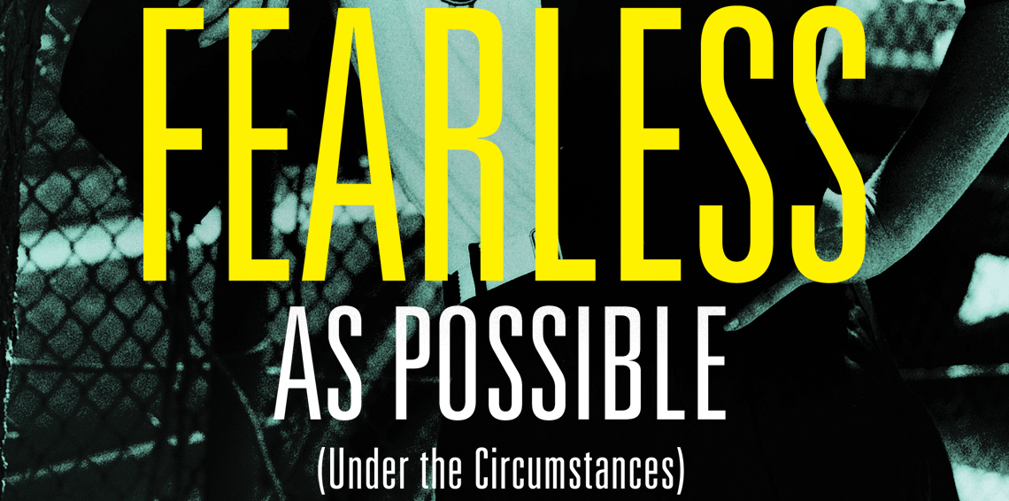 FEARLESS AS POSSIBLE (UNDER THE CIRCUMSTANCES) Written by Denise Donlon