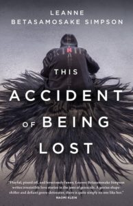 THIS ACCIDENT OF BEING LOST Written by Leanne Betasamosake Simpson