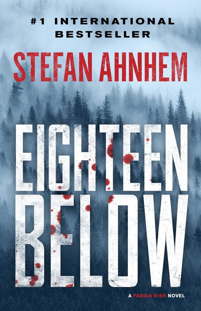 EIGHTEEN BELOW Written by Stefan Ahnhem / Translated by Rachel Willson-Broyles
